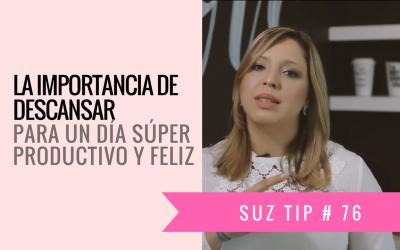 La importancia de descansar para un día Súper Productivo y Feliz.- Suz tip #77